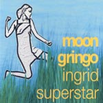 Moongringo - Ingrid Superstar